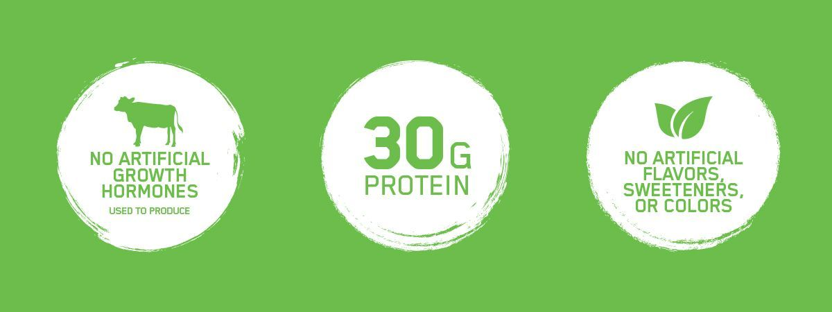 No artificial growth hormones, flavors, sweeteners or colors. 30 grams of protein.