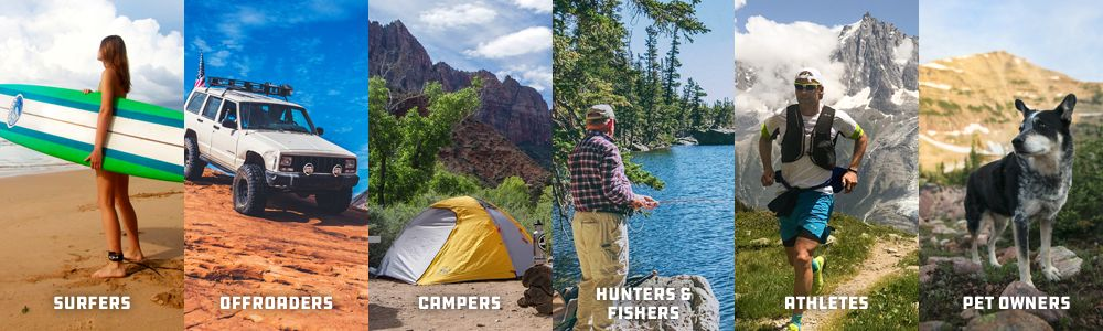 Surfers, Offroaders, Campers, Hunters, Fishers, Athletes, and Pet Owners.